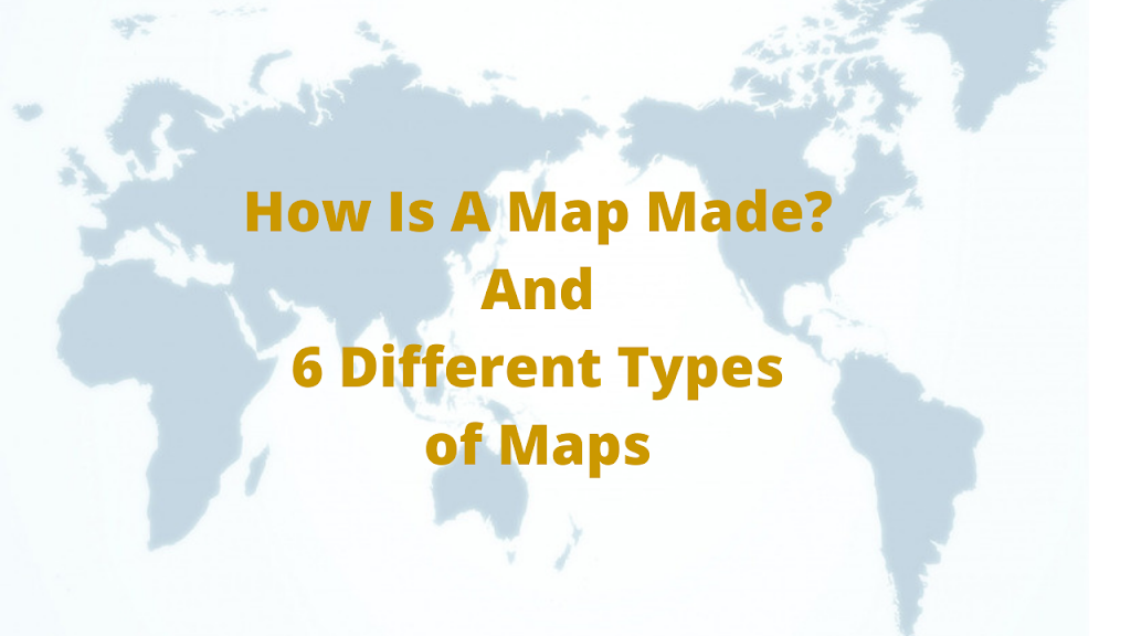 How maps are created? And What are the different types of maps