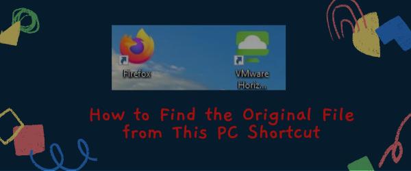 How to Find the Original File from This PC Shortcut | This PC शॉर्टकट से मूल या ओरिजिनल फाइल का पता कैसे लगायें